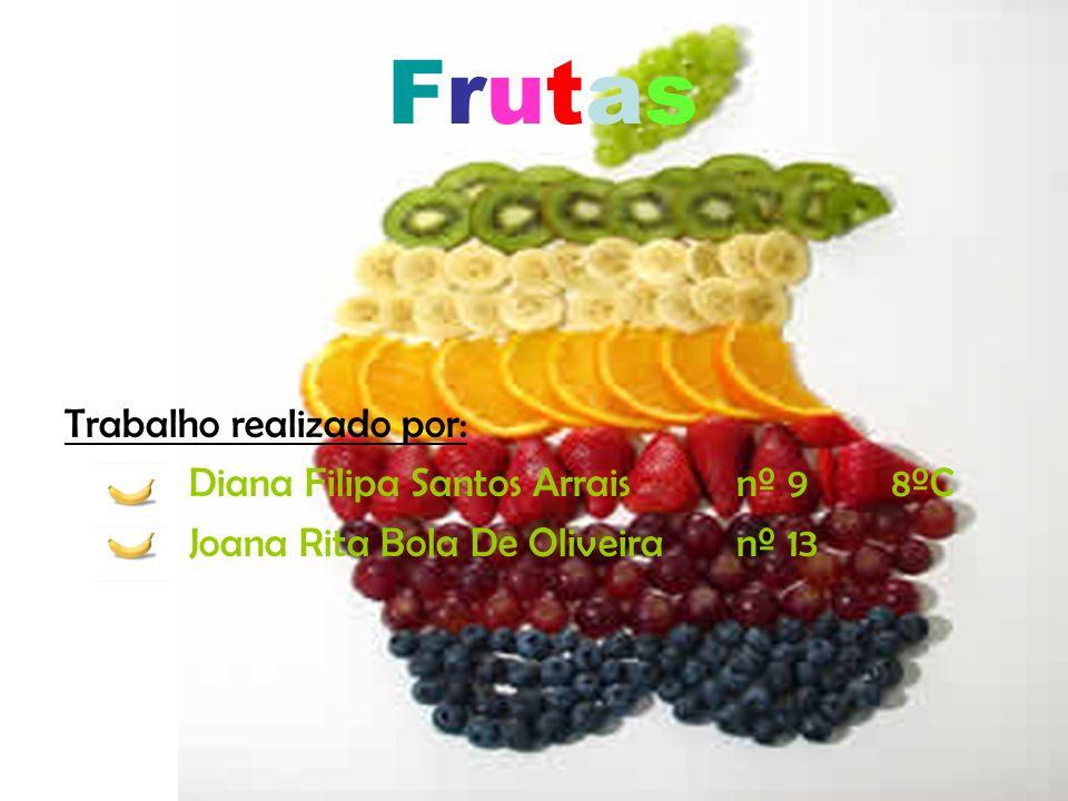 FrutasFrutas Trabalho realizado por: Diana Filipa Santos Arrais nº 9 8ºC Joana Rita Bola De Oliveira nº 13