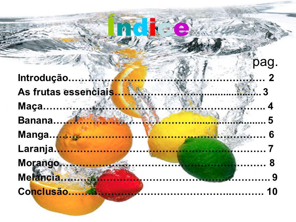 ÍndiceÍndice pag. Introdução…………………………………………………… 2 As frutas essenciais……………………......................... 3 Maça………………………………………………………….. 4 Banana………………