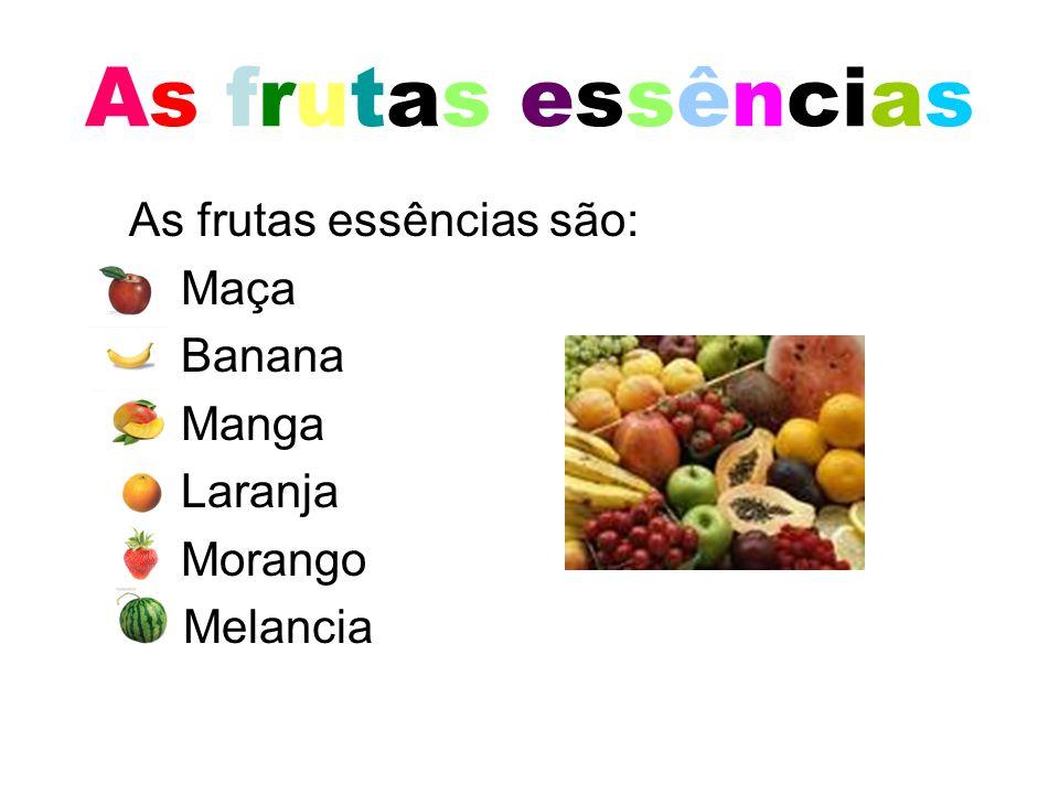 As frutas essências As frutas essências são: Maça Banana Manga Laranja Morango Melancia