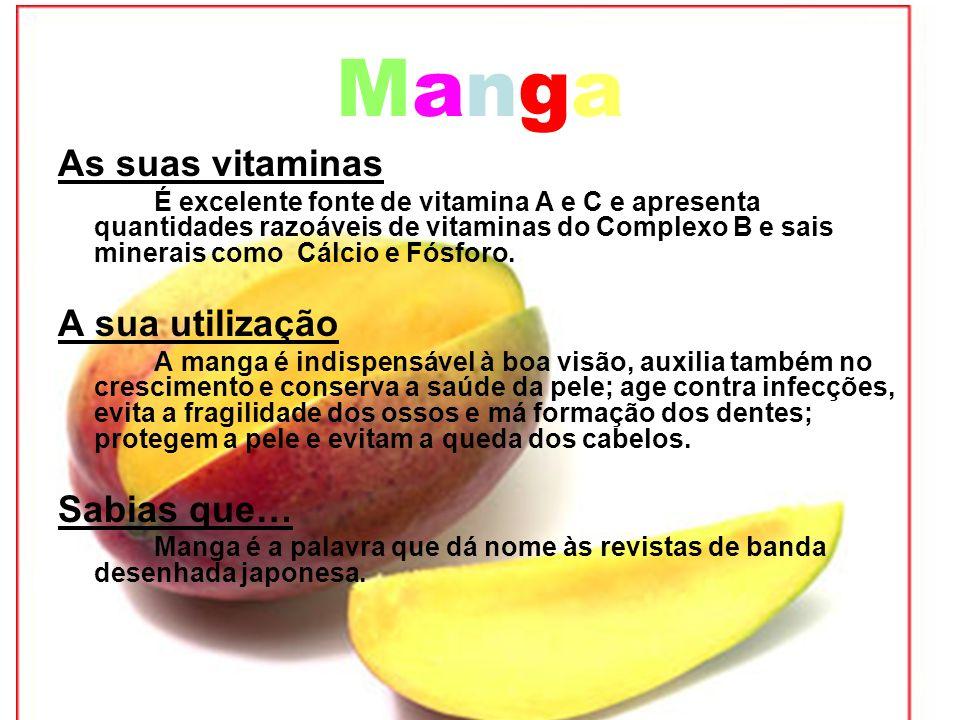 MangaManga As suas vitaminas É excelente fonte de vitamina A e C e apresenta quantidades razoáveis de vitaminas do Complexo B e sais minerais como Cál