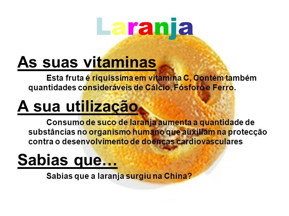 LaranjaLaranja As suas vitaminas Esta fruta é riquíssima em vitamina C, Contém também quantidades consideráveis de Cálcio, Fósforo e Ferro. A sua util