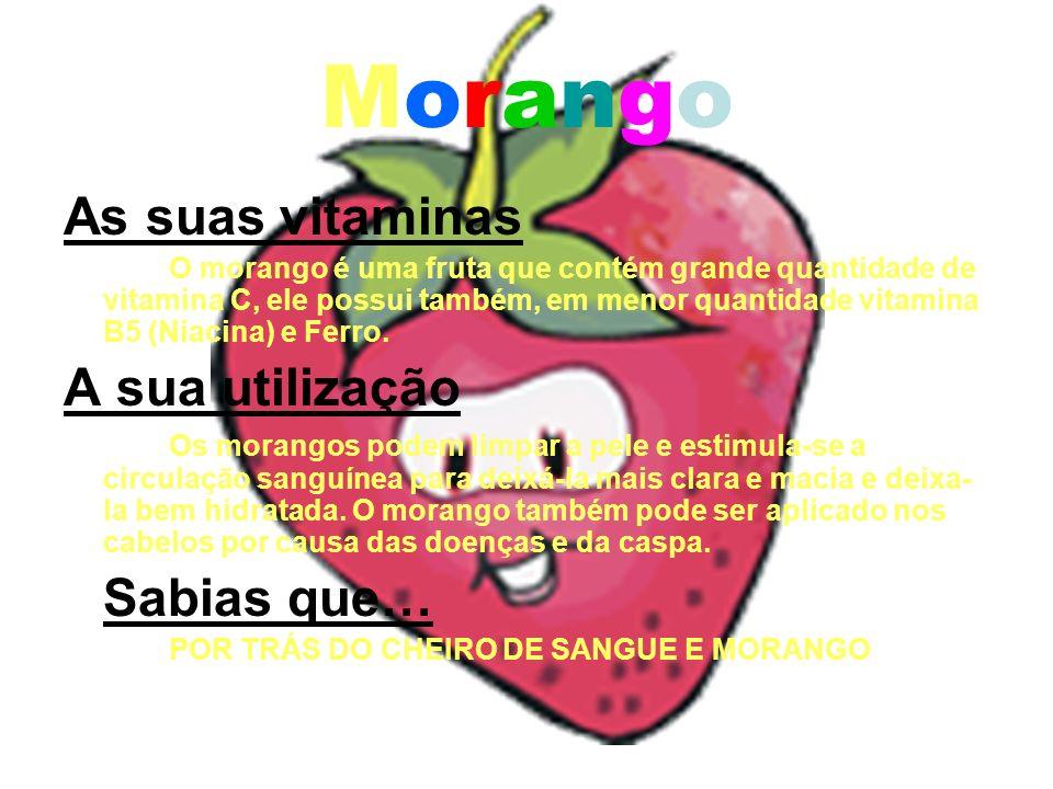 MorangoMorango As suas vitaminas O morango é uma fruta que contém grande quantidade de vitamina C, ele possui também, em menor quantidade vitamina B5