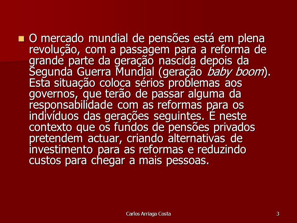 Carlos Arriaga Costa3 O mercado mundial de pensões está em plena revolução, com a passagem para a reforma de grande parte da geração nascida depois da Segunda Guerra Mundial (geração baby boom).