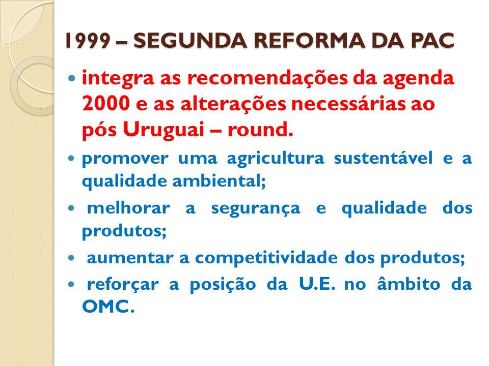 A AGENDA 2000 e a PAC A AGENDA 2000 e a PAC a prossecução das reformas agrícolas na via traçada pelas mudanças de 1988 e 1992, com vista a estimular a