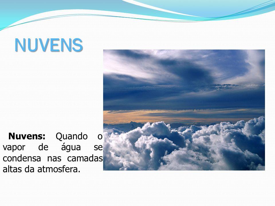 NUVENS Nuvens: Quando o vapor de água se condensa nas camadas altas da atmosfera.