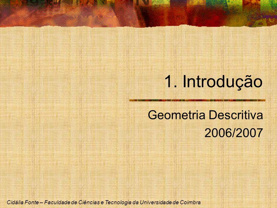 Cidália Fonte – Faculdade de Ciências e Tecnologia da Universidade de Coimbra Geometria Descritiva Programa 1.