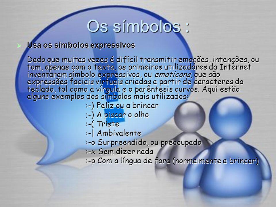 Os símbolos : Usa os símbolos expressivos Dado que muitas vezes é difícil transmitir emoções, intenções, ou tom, apenas com o texto, os primeiros util