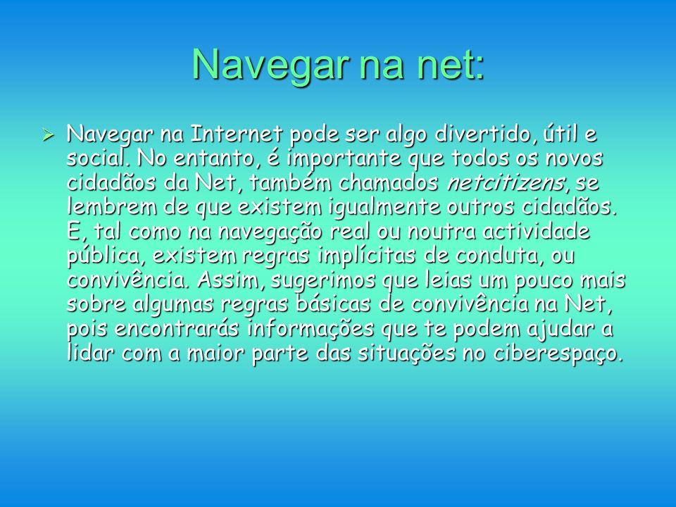 Navegar na net: Navegar na Internet pode ser algo divertido, útil e social. No entanto, é importante que todos os novos cidadãos da Net, também chamad