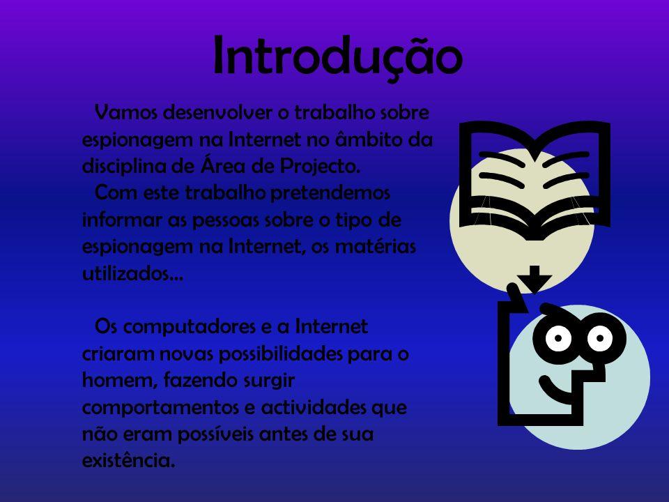 Vamos desenvolver o trabalho sobre espionagem na Internet no âmbito da disciplina de Área de Projecto. Com este trabalho pretendemos informar as pesso