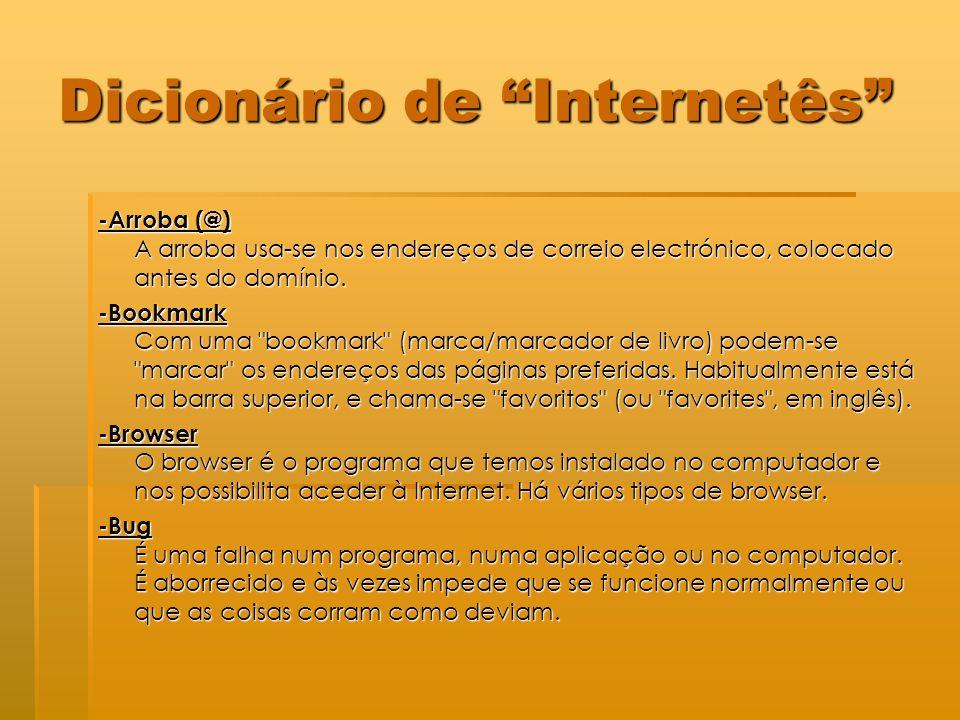 Dicionário de Internetês -Arroba (@) A arroba usa-se nos endereços de correio electrónico, colocado antes do domínio.