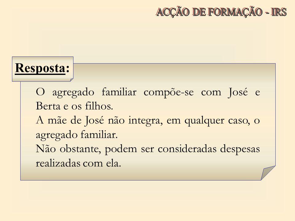 O agregado familiar compõe-se com José e Berta e os filhos. A mãe de José não integra, em qualquer caso, o agregado familiar. Não obstante, podem ser
