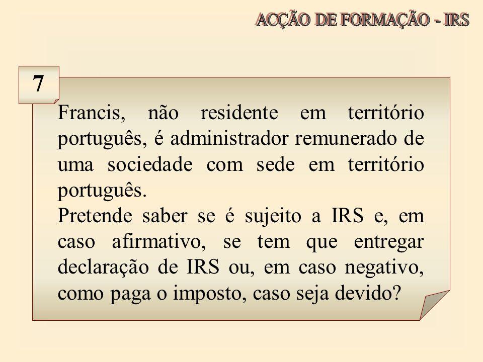 Francis, não residente em território português, é administrador remunerado de uma sociedade com sede em território português. Pretende saber se é suje