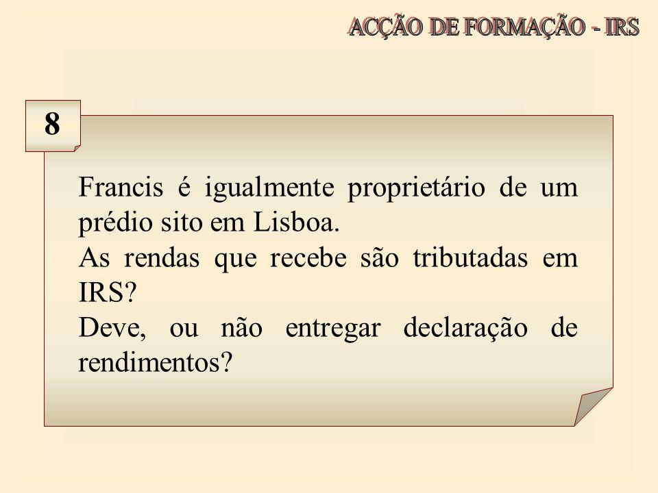 Francis é igualmente proprietário de um prédio sito em Lisboa. As rendas que recebe são tributadas em IRS? Deve, ou não entregar declaração de rendime