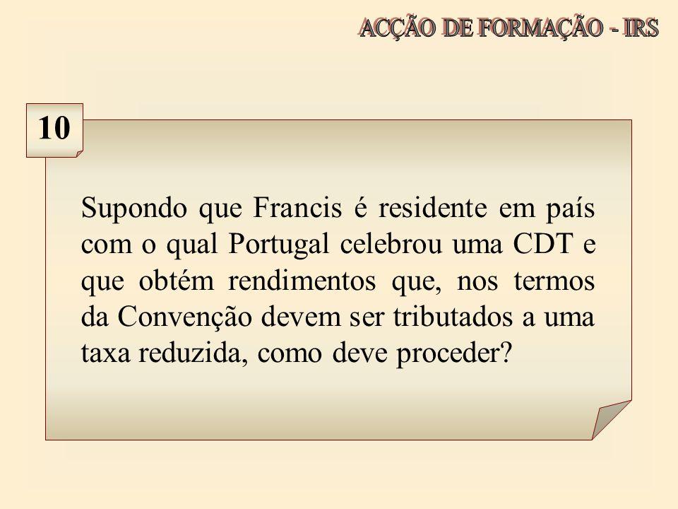 Supondo que Francis é residente em país com o qual Portugal celebrou uma CDT e que obtém rendimentos que, nos termos da Convenção devem ser tributados