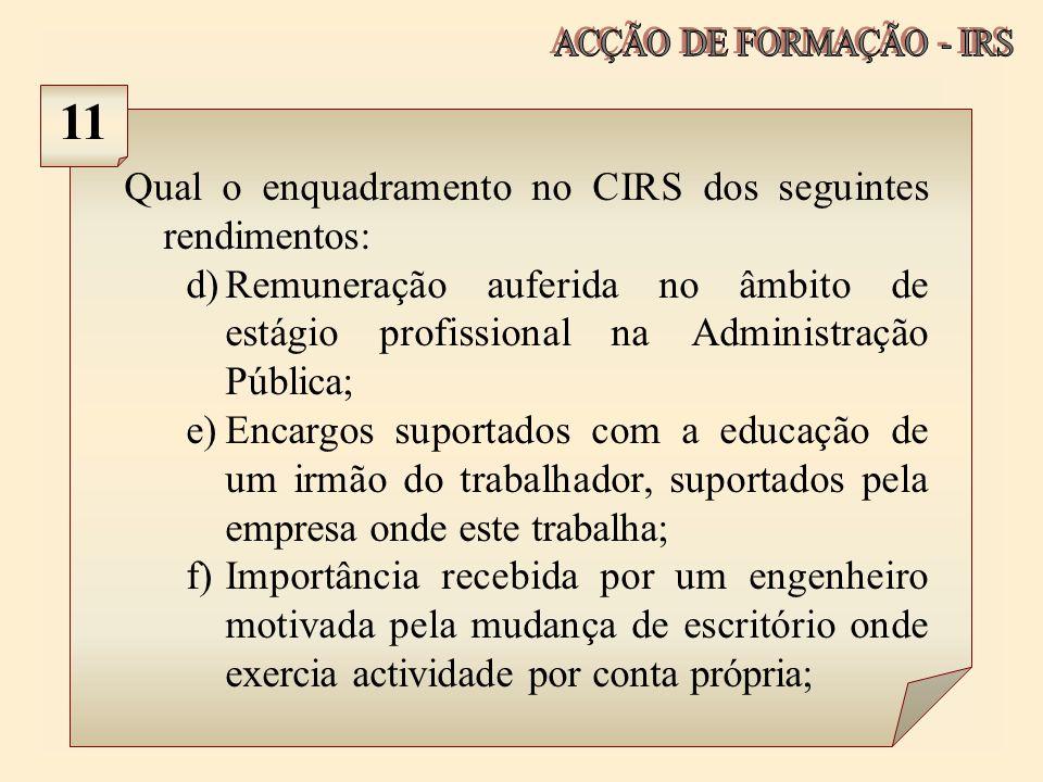 Qual o enquadramento no CIRS dos seguintes rendimentos: d)Remuneração auferida no âmbito de estágio profissional na Administração Pública; e)Encargos