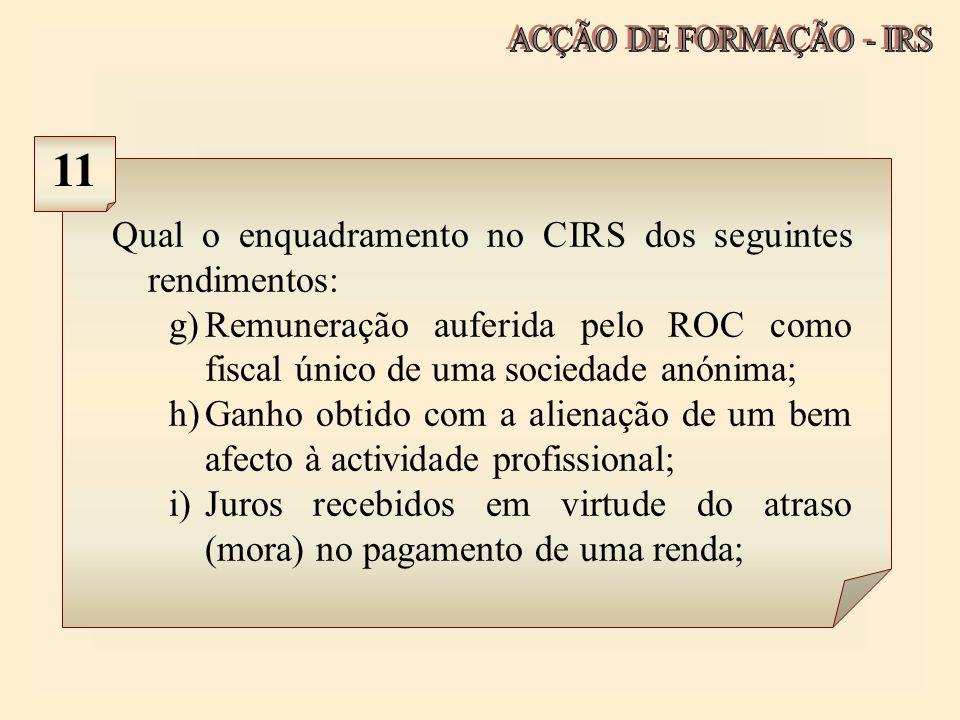 Qual o enquadramento no CIRS dos seguintes rendimentos: g)Remuneração auferida pelo ROC como fiscal único de uma sociedade anónima; h)Ganho obtido com