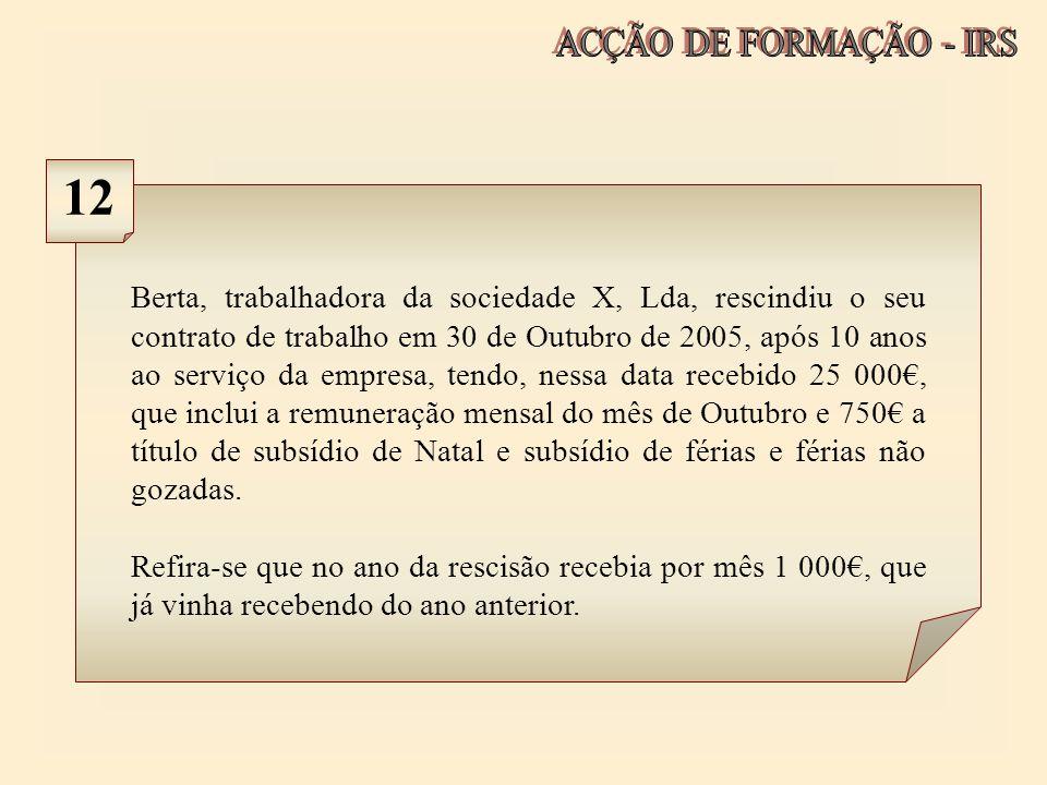 Berta, trabalhadora da sociedade X, Lda, rescindiu o seu contrato de trabalho em 30 de Outubro de 2005, após 10 anos ao serviço da empresa, tendo, nes
