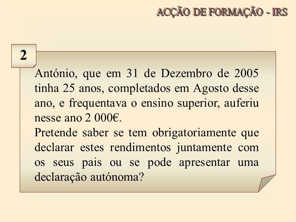 António, que em 31 de Dezembro de 2005 tinha 25 anos, completados em Agosto desse ano, e frequentava o ensino superior, auferiu nesse ano 2 000. Prete