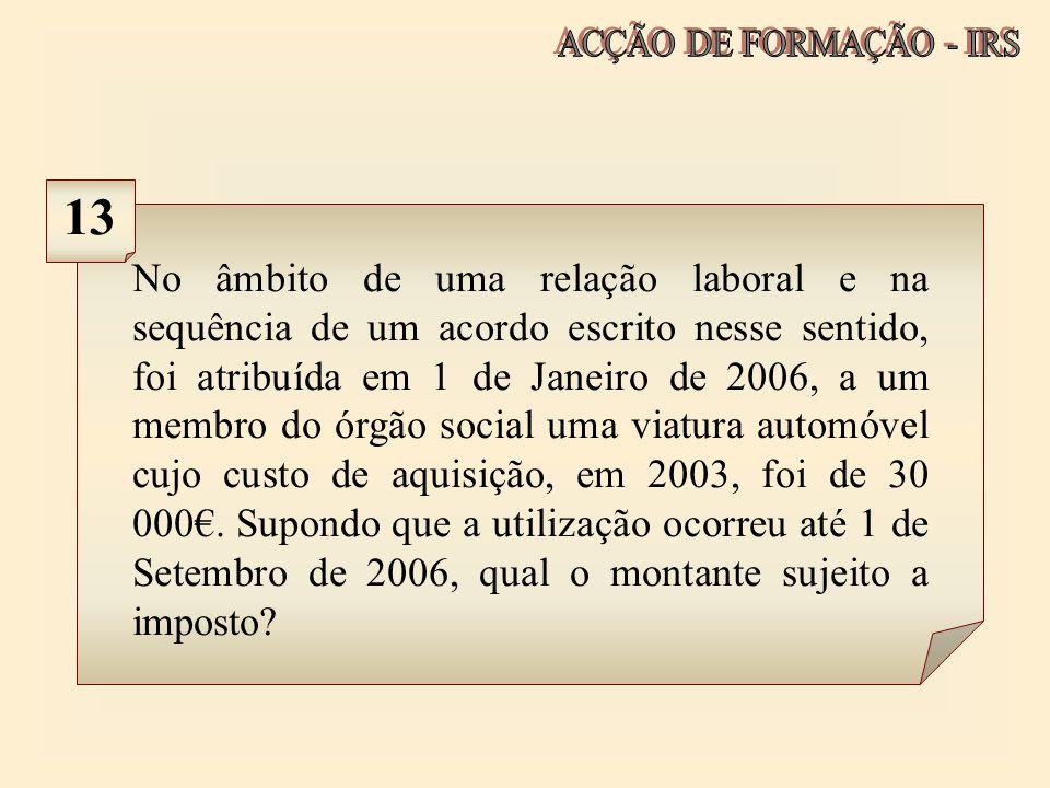 No âmbito de uma relação laboral e na sequência de um acordo escrito nesse sentido, foi atribuída em 1 de Janeiro de 2006, a um membro do órgão social