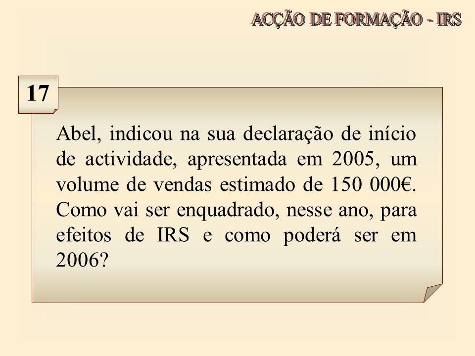 Abel, indicou na sua declaração de início de actividade, apresentada em 2005, um volume de vendas estimado de 150 000. Como vai ser enquadrado, nesse