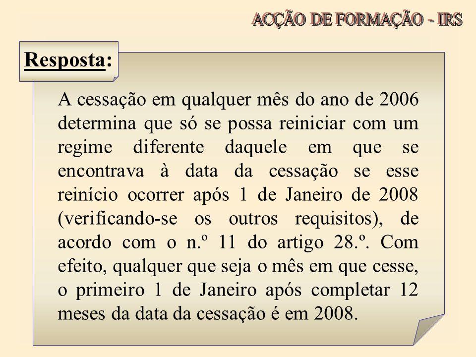 A cessação em qualquer mês do ano de 2006 determina que só se possa reiniciar com um regime diferente daquele em que se encontrava à data da cessação