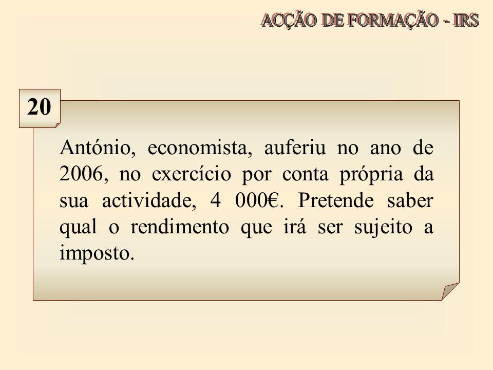 António, economista, auferiu no ano de 2006, no exercício por conta própria da sua actividade, 4 000. Pretende saber qual o rendimento que irá ser suj
