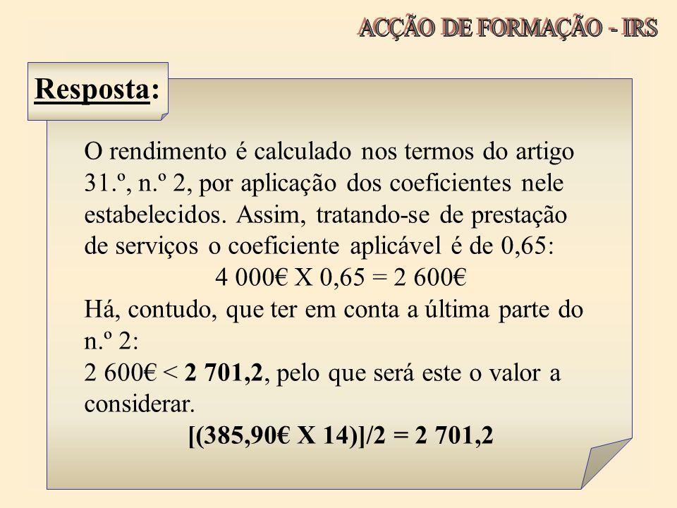 O rendimento é calculado nos termos do artigo 31.º, n.º 2, por aplicação dos coeficientes nele estabelecidos. Assim, tratando-se de prestação de servi