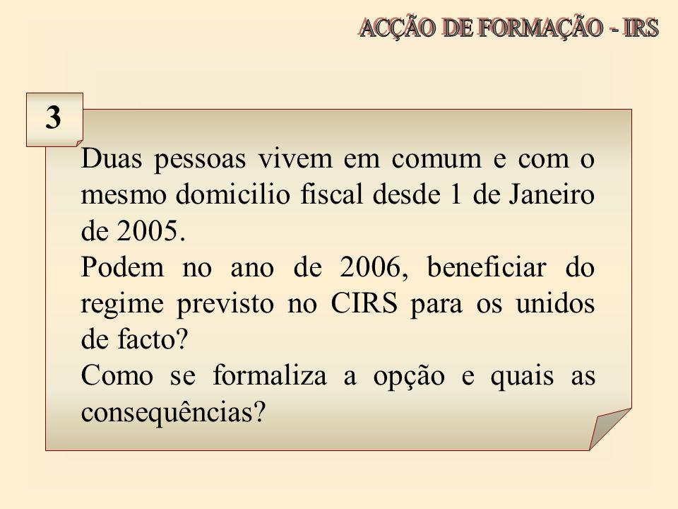 Duas pessoas vivem em comum e com o mesmo domicilio fiscal desde 1 de Janeiro de 2005. Podem no ano de 2006, beneficiar do regime previsto no CIRS par