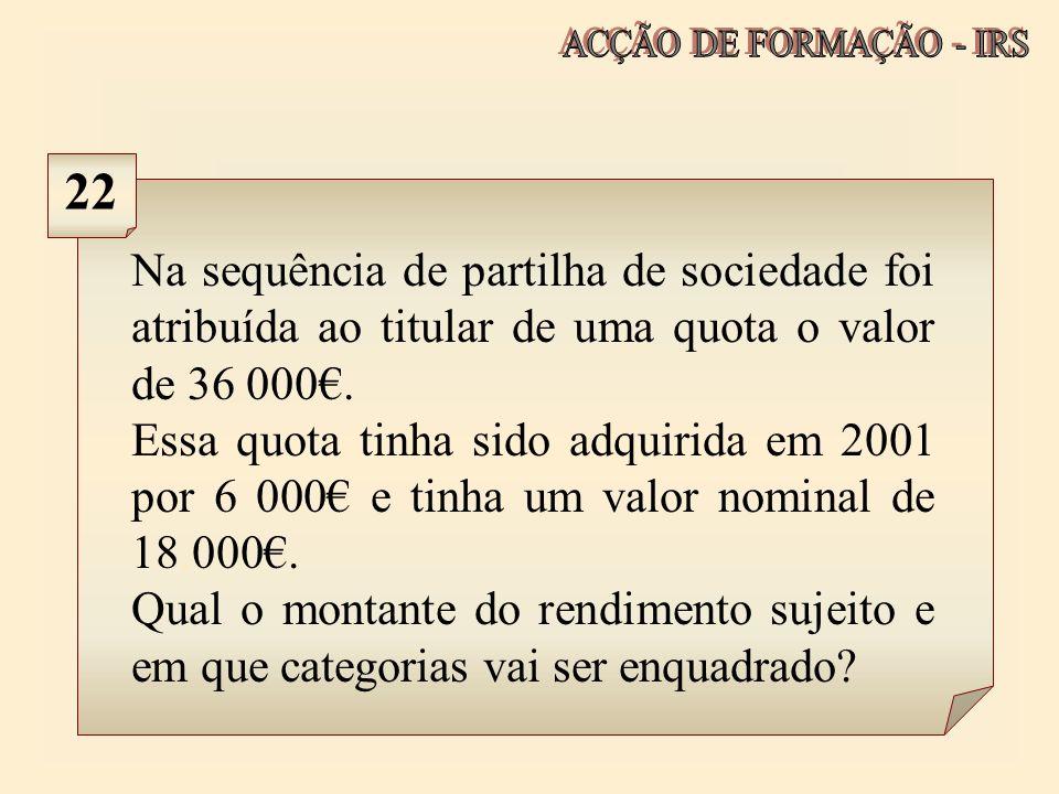 Na sequência de partilha de sociedade foi atribuída ao titular de uma quota o valor de 36 000. Essa quota tinha sido adquirida em 2001 por 6 000 e tin