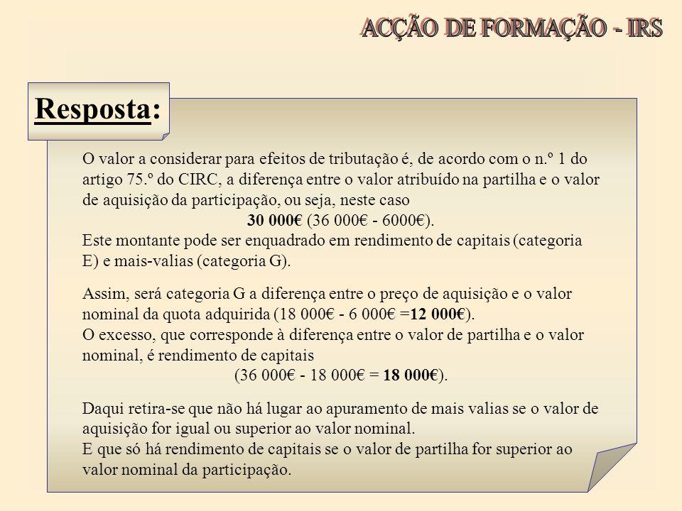 O valor a considerar para efeitos de tributação é, de acordo com o n.º 1 do artigo 75.º do CIRC, a diferença entre o valor atribuído na partilha e o v