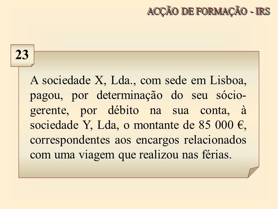 A sociedade X, Lda., com sede em Lisboa, pagou, por determinação do seu sócio- gerente, por débito na sua conta, à sociedade Y, Lda, o montante de 85