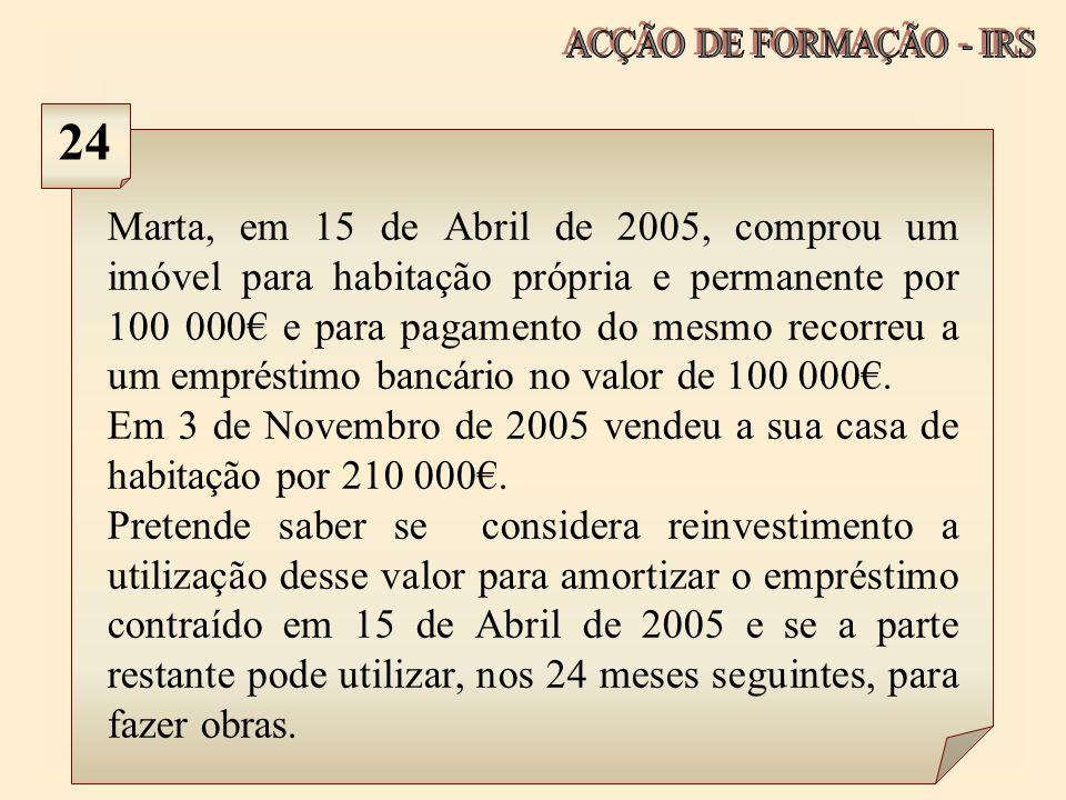 Marta, em 15 de Abril de 2005, comprou um imóvel para habitação própria e permanente por 100 000 e para pagamento do mesmo recorreu a um empréstimo ba
