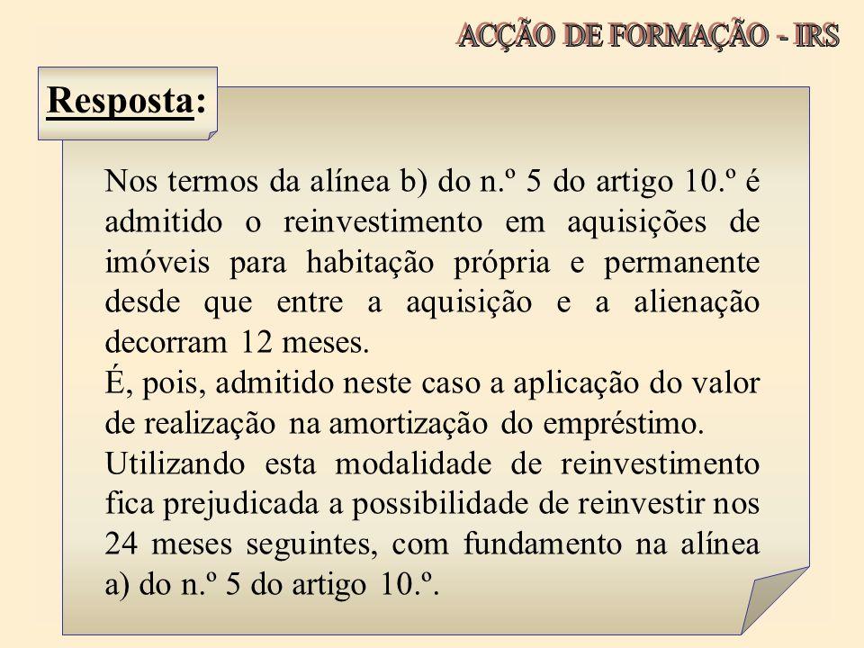 Nos termos da alínea b) do n.º 5 do artigo 10.º é admitido o reinvestimento em aquisições de imóveis para habitação própria e permanente desde que ent