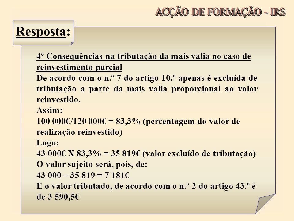 Resposta: 4º Consequências na tributação da mais valia no caso de reinvestimento parcial De acordo com o n.º 7 do artigo 10.º apenas é excluída de tri