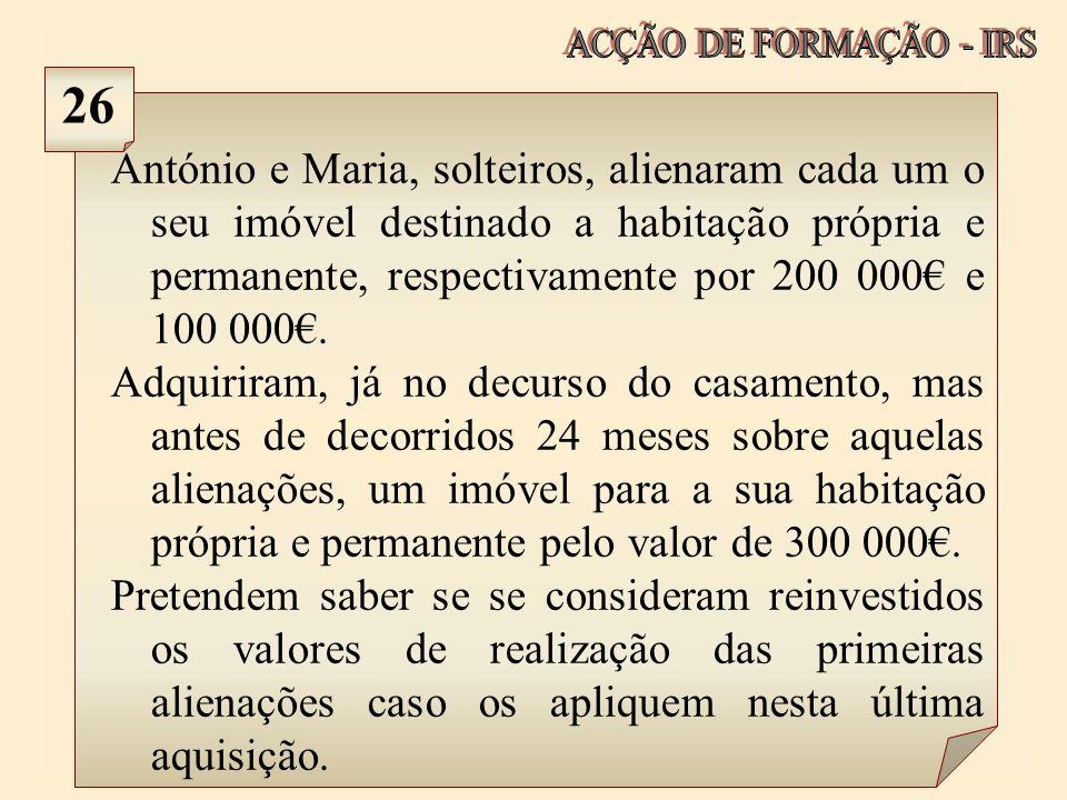 António e Maria, solteiros, alienaram cada um o seu imóvel destinado a habitação própria e permanente, respectivamente por 200 000 e 100 000. Adquirir