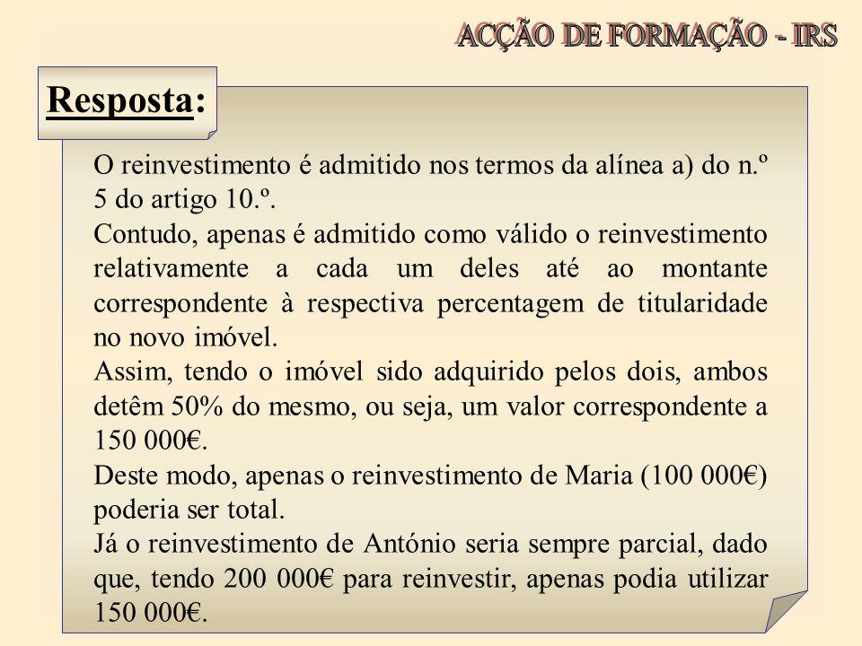 Resposta: O reinvestimento é admitido nos termos da alínea a) do n.º 5 do artigo 10.º. Contudo, apenas é admitido como válido o reinvestimento relativ