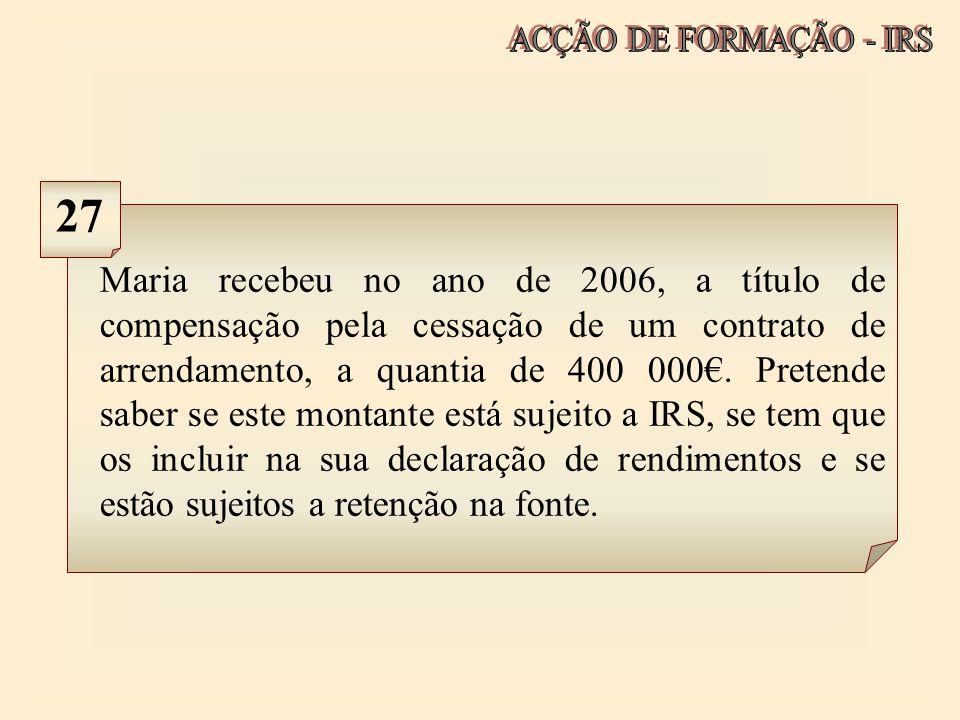 Maria recebeu no ano de 2006, a título de compensação pela cessação de um contrato de arrendamento, a quantia de 400 000. Pretende saber se este monta