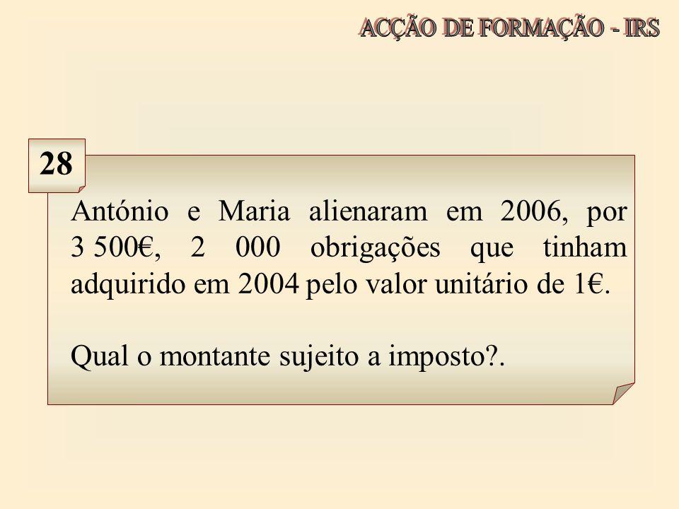 António e Maria alienaram em 2006, por 3.500, 2 000 obrigações que tinham adquirido em 2004 pelo valor unitário de 1. Qual o montante sujeito a impost
