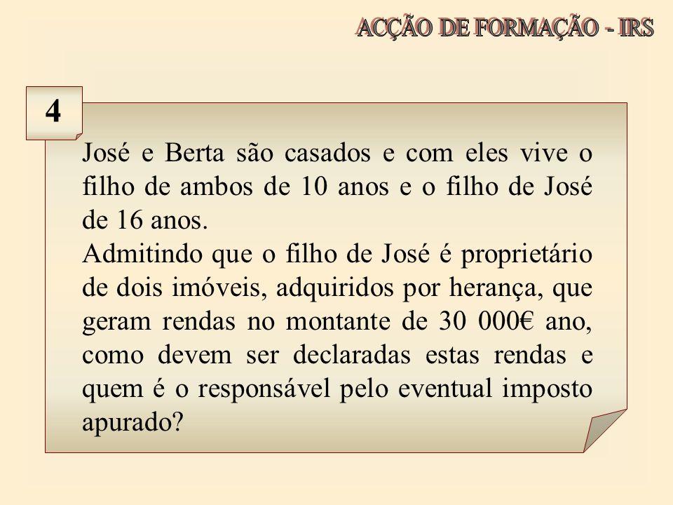 José e Berta são casados e com eles vive o filho de ambos de 10 anos e o filho de José de 16 anos. Admitindo que o filho de José é proprietário de doi