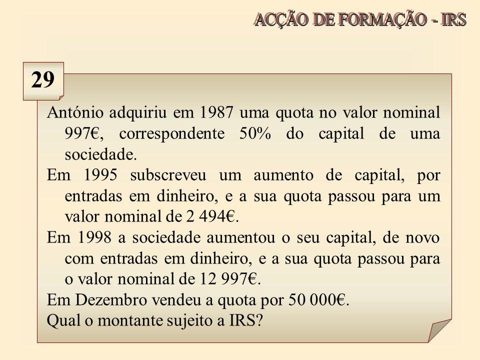 António adquiriu em 1987 uma quota no valor nominal 997, correspondente 50% do capital de uma sociedade. Em 1995 subscreveu um aumento de capital, por