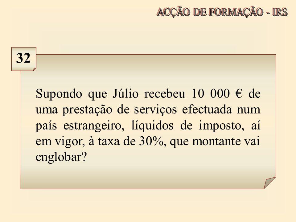 Supondo que Júlio recebeu 10 000 de uma prestação de serviços efectuada num país estrangeiro, líquidos de imposto, aí em vigor, à taxa de 30%, que mon