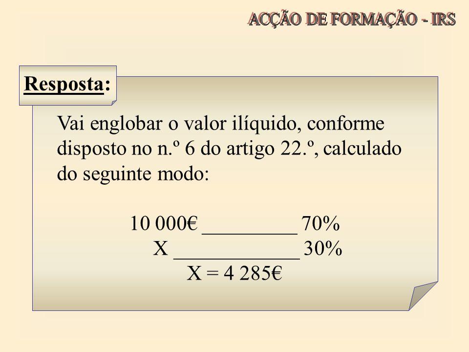 Vai englobar o valor ilíquido, conforme disposto no n.º 6 do artigo 22.º, calculado do seguinte modo: 10 000 _________ 70% X ____________ 30% X = 4 28