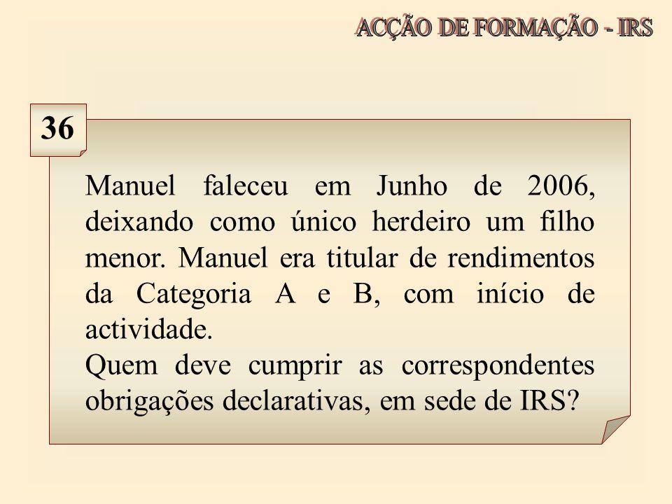 Manuel faleceu em Junho de 2006, deixando como único herdeiro um filho menor. Manuel era titular de rendimentos da Categoria A e B, com início de acti