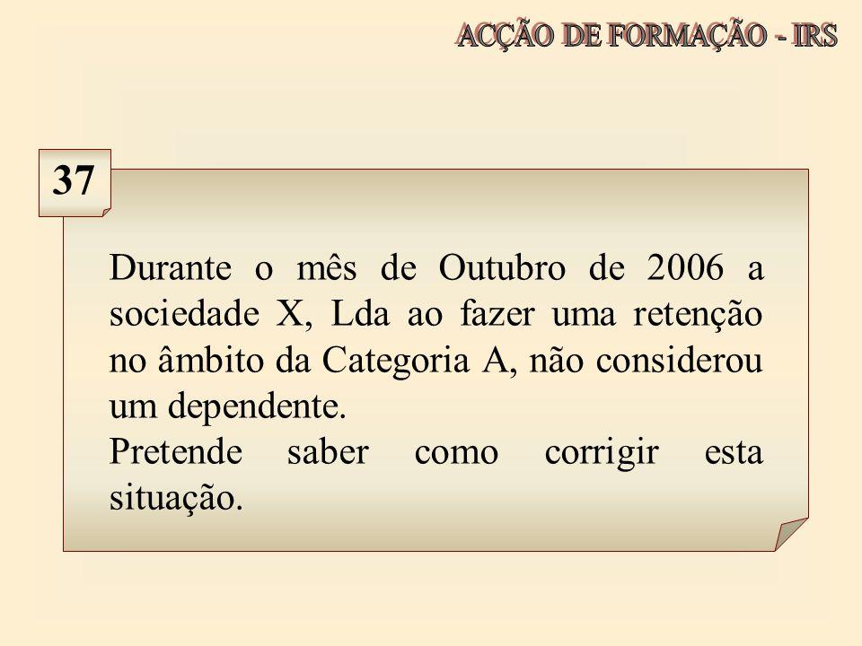 Durante o mês de Outubro de 2006 a sociedade X, Lda ao fazer uma retenção no âmbito da Categoria A, não considerou um dependente. Pretende saber como