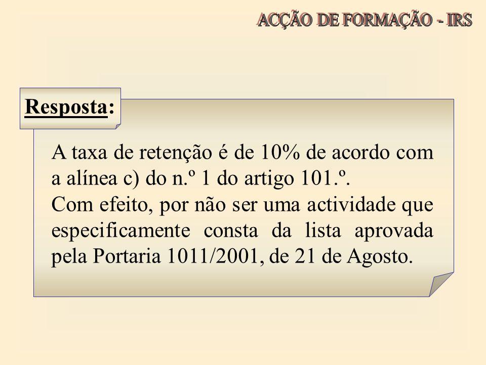 A taxa de retenção é de 10% de acordo com a alínea c) do n.º 1 do artigo 101.º. Com efeito, por não ser uma actividade que especificamente consta da l