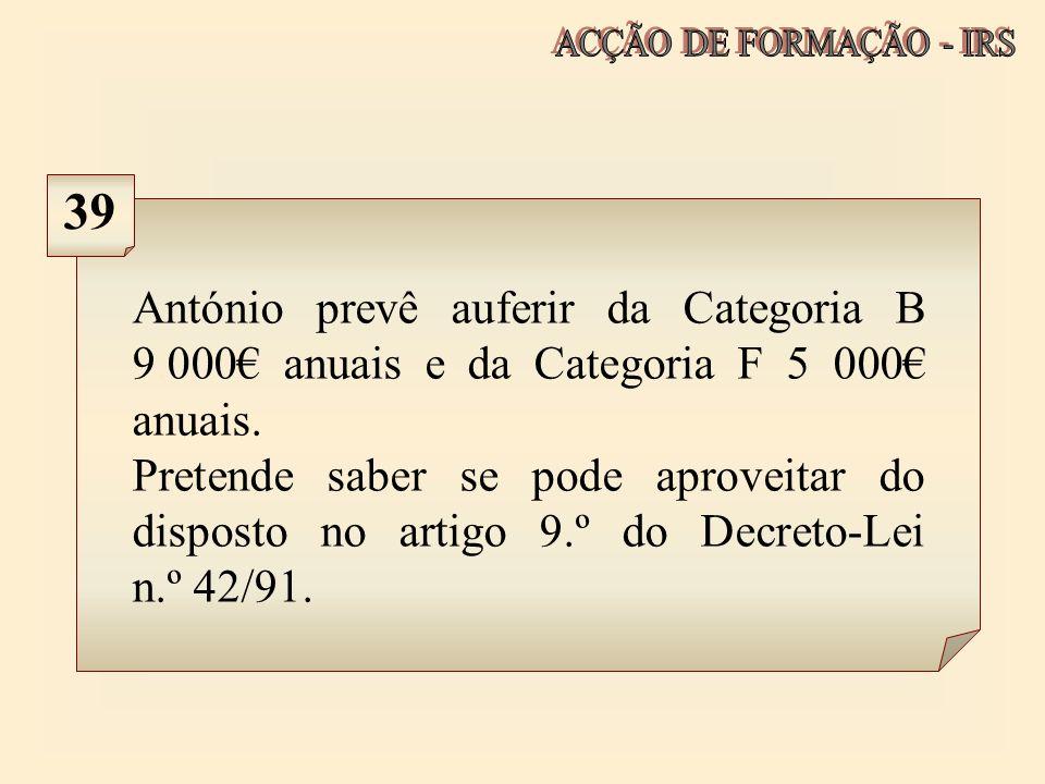 António prevê auferir da Categoria B 9.000 anuais e da Categoria F 5 000 anuais. Pretende saber se pode aproveitar do disposto no artigo 9.º do Decret
