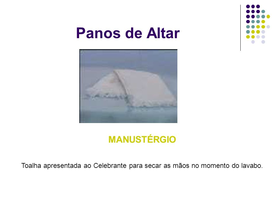 Panos de Altar MANUSTÉRGIO Toalha apresentada ao Celebrante para secar as mãos no momento do lavabo.