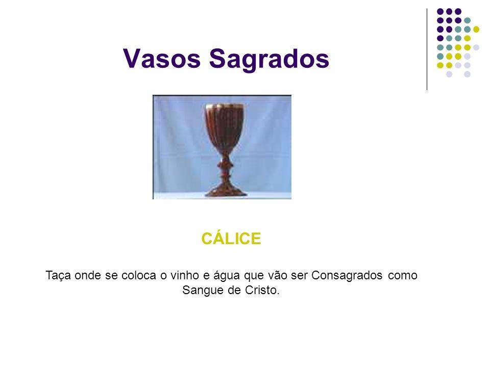 Vasos Sagrados CÁLICE Taça onde se coloca o vinho e água que vão ser Consagrados como Sangue de Cristo.