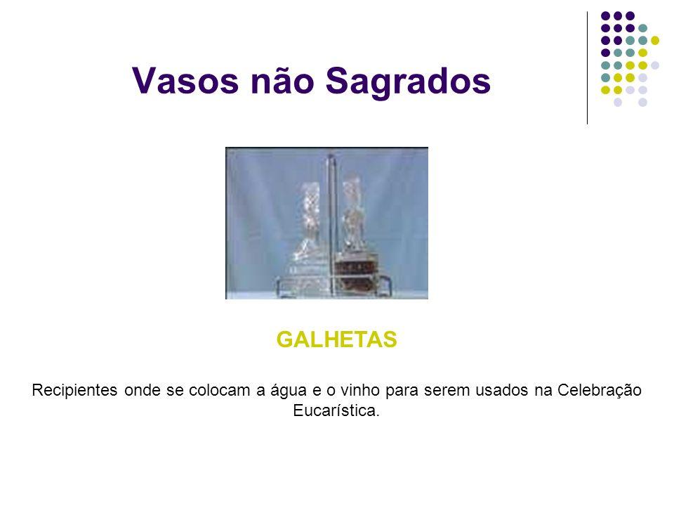 Vasos não Sagrados GALHETAS Recipientes onde se colocam a água e o vinho para serem usados na Celebração Eucarística.
