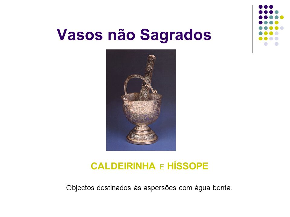 Vasos não Sagrados TURÍBULO E NAVETA O turíbulo é um recipiente de metal usado para queimar o incenso.